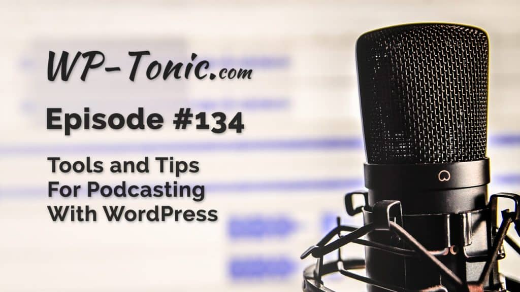 Tools and Tips For Podcasting With WordPress