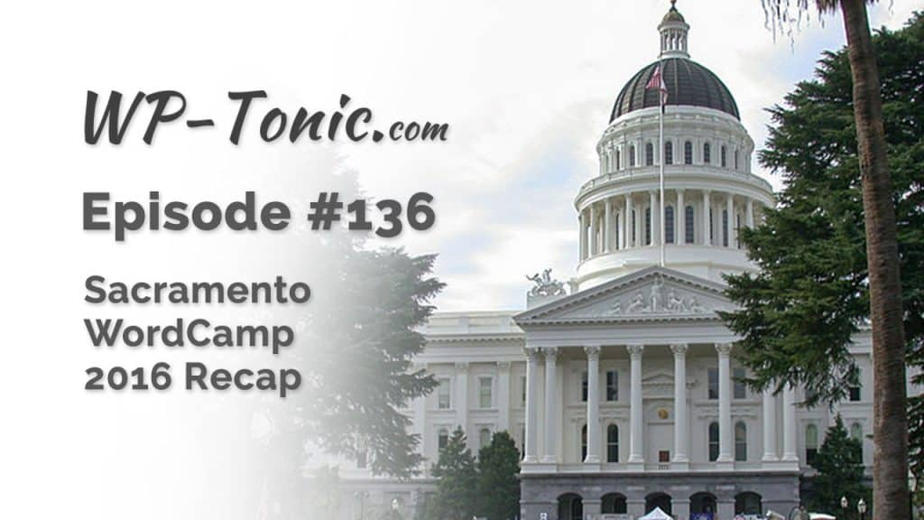 136-wp-tonic-sacramento-wordcamp-2016-recap