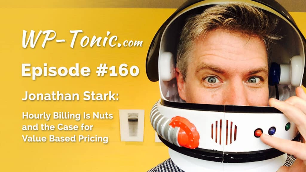 160 WP-Tonic Show Value Pricing With Special Guest Jonathan Stark
