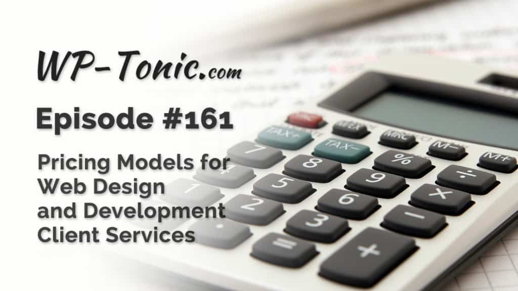 161 WP-Tonic Round-Table Show Pricing Models For Web Design & Development Client Services