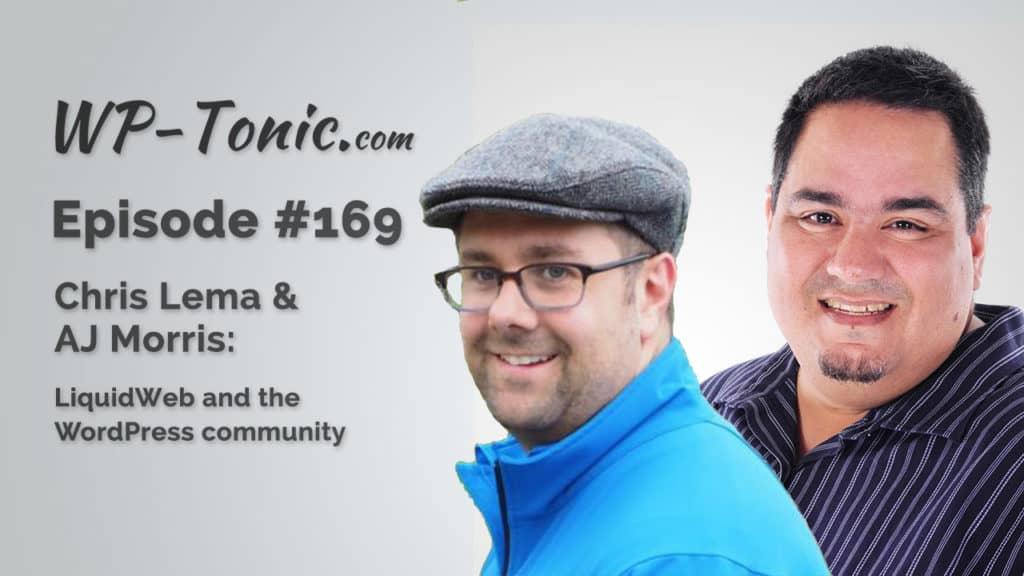 169 WP-Tonic: AJ Morris & Chris Lema of LiquidWeb
