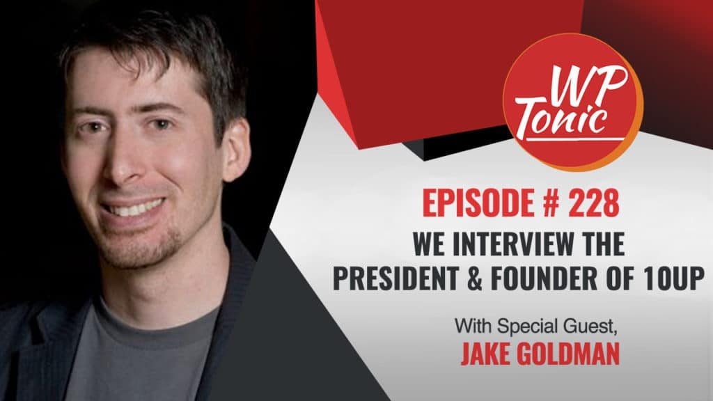 We Interview Jake Goldman  President & Founder of 10up