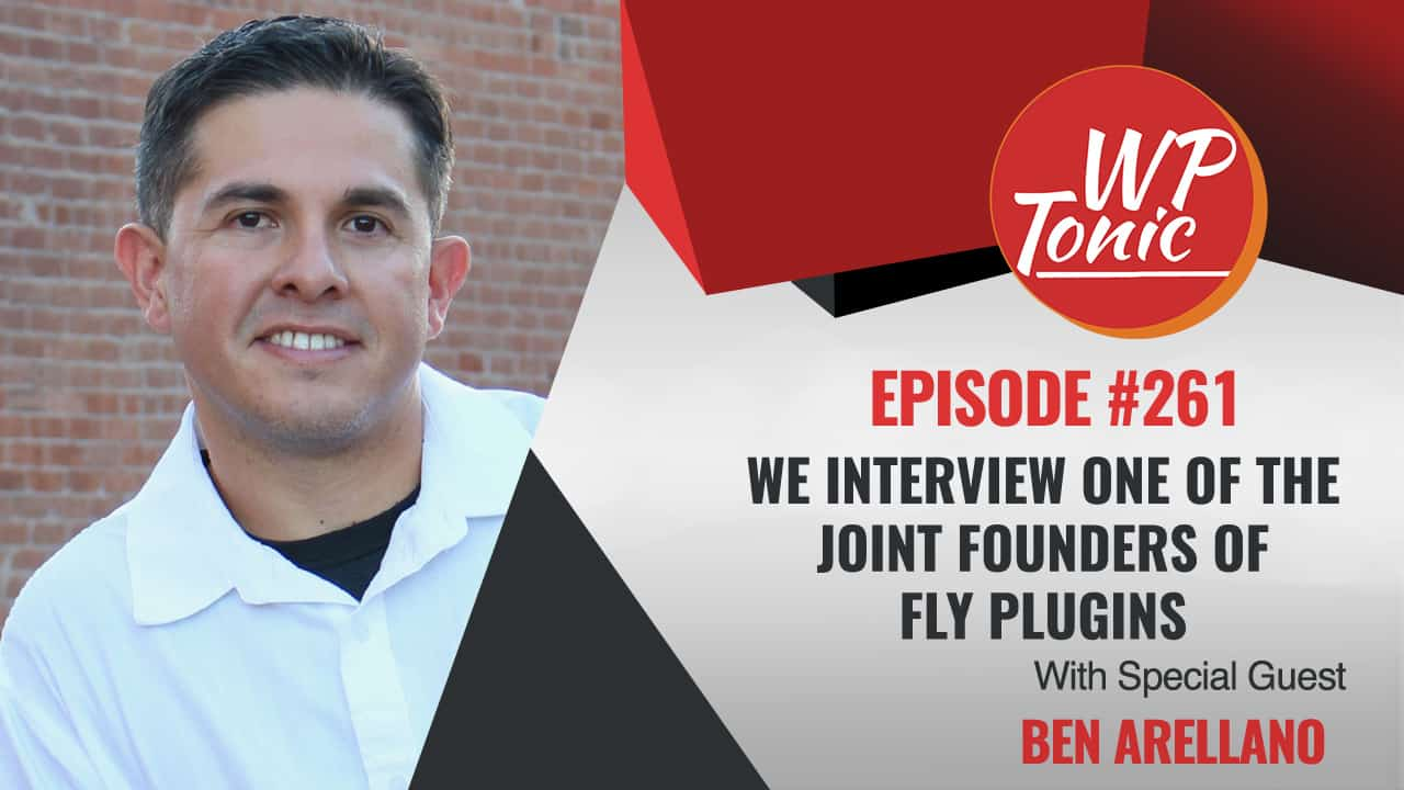 WP-Tonic Show With Special Guest Ben Arellano of Fly Plugins