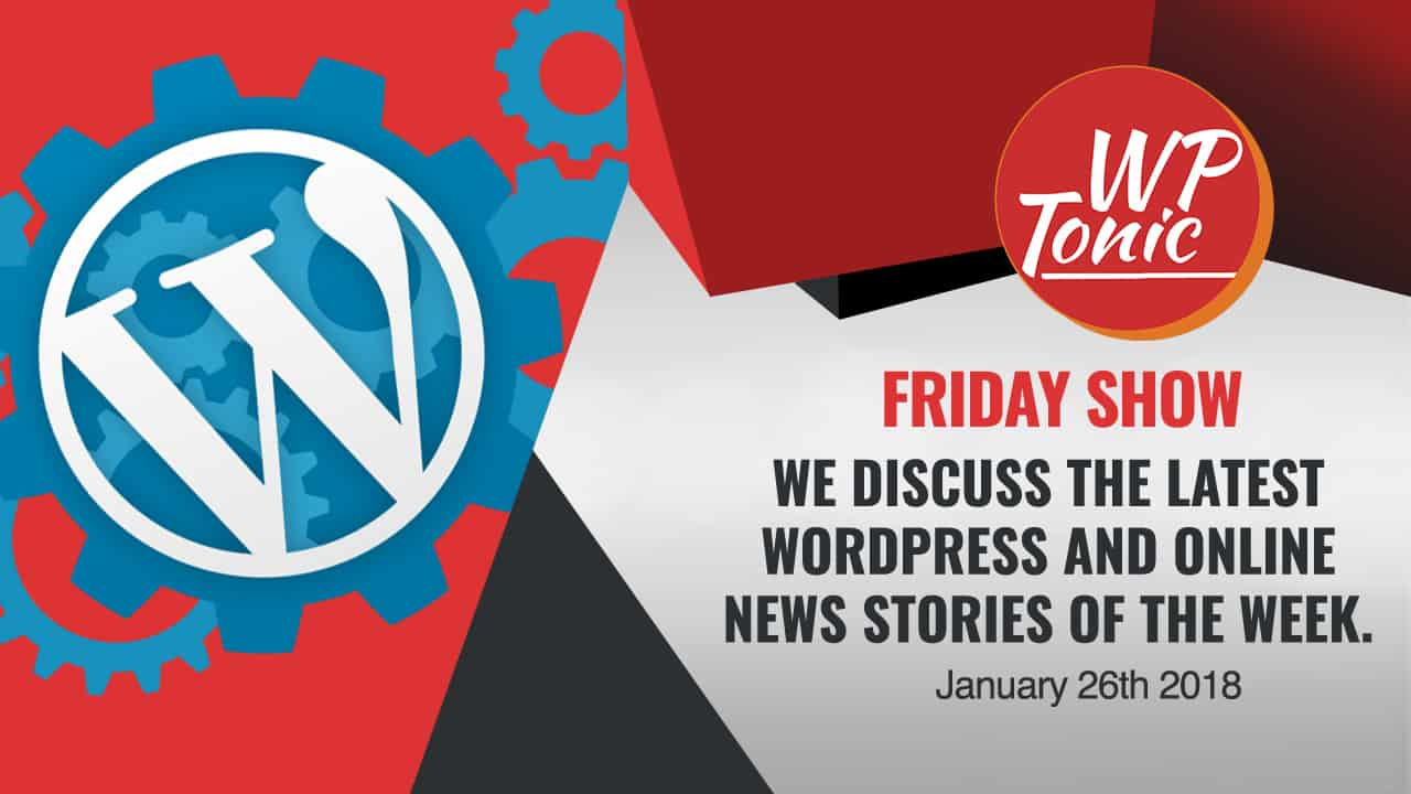 #262 WP-Tonic Friday Round-Table Show January 26th 2018