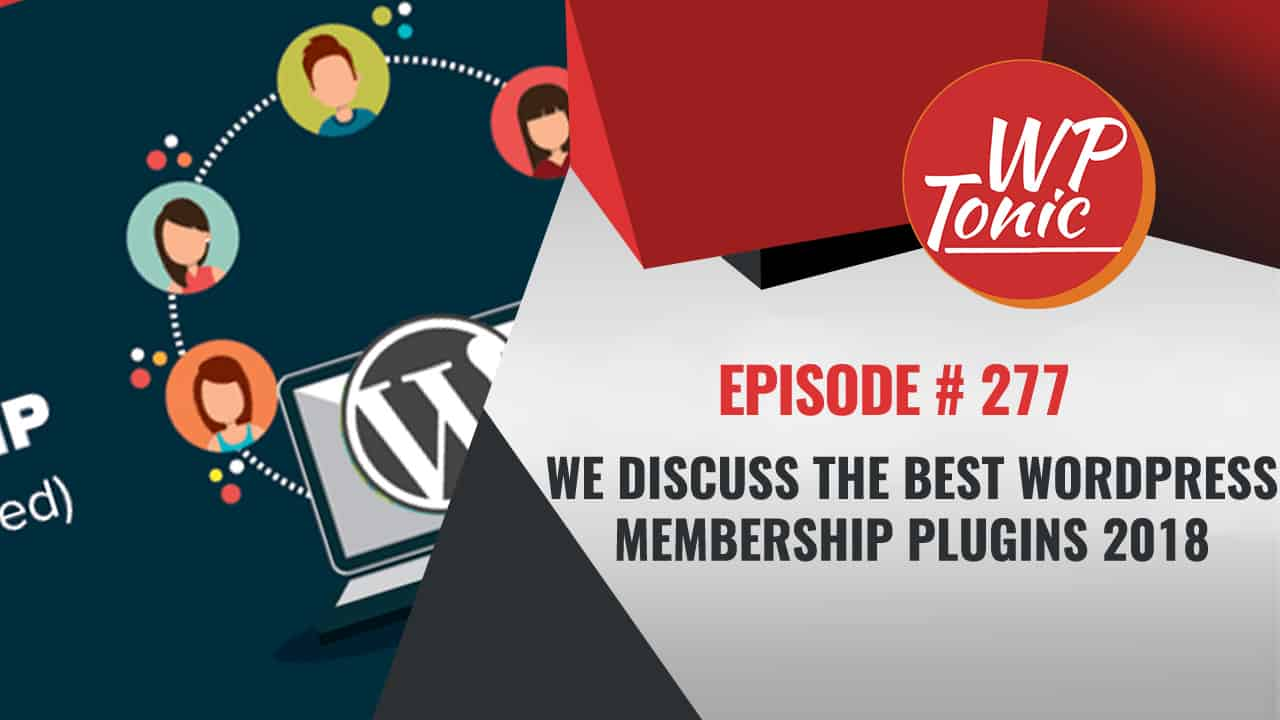 We Discuss The Best WordPress Membership Plugins