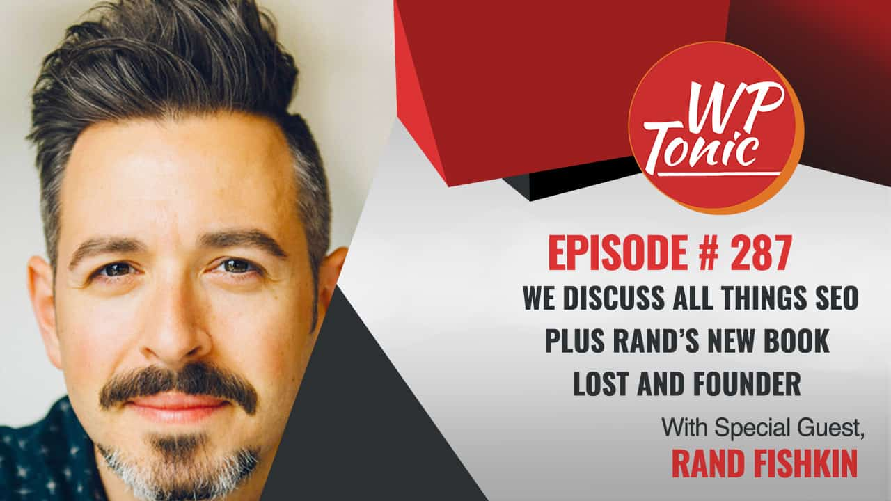 #287 WP-Tonic Show With Special Guest Rand Fishkin Former CEO of Moz