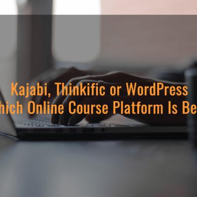Kajabi, Thinkific or WordPress Which Online Course Platform Is Best