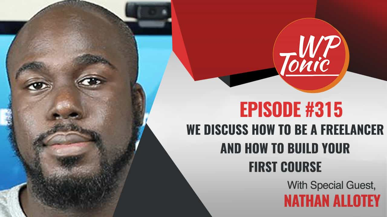 #315 WP-Tonic Show With Special Guest Nathan Allotey