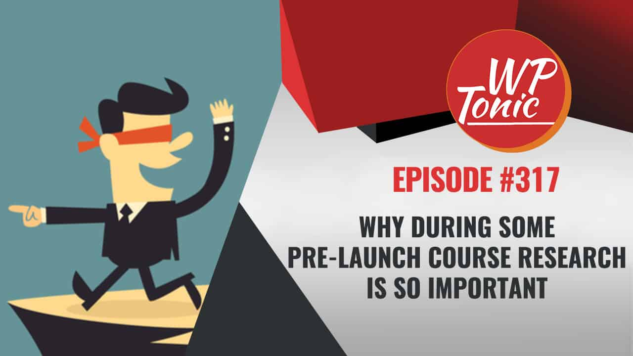 #317 WP-Tonic Show We Discuss Pre Course Launch Mistake You Need To Avoid