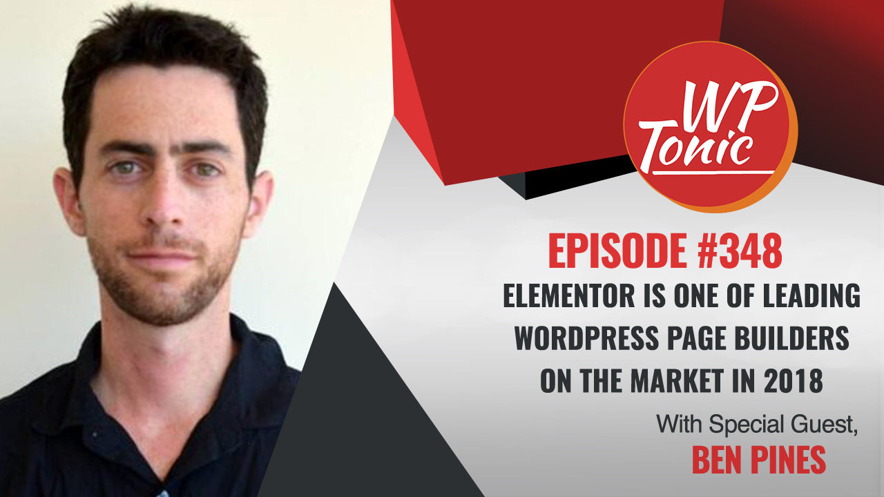 #348:WP-Tonic Show With Special Guest Ben Pines CMO of Elementor