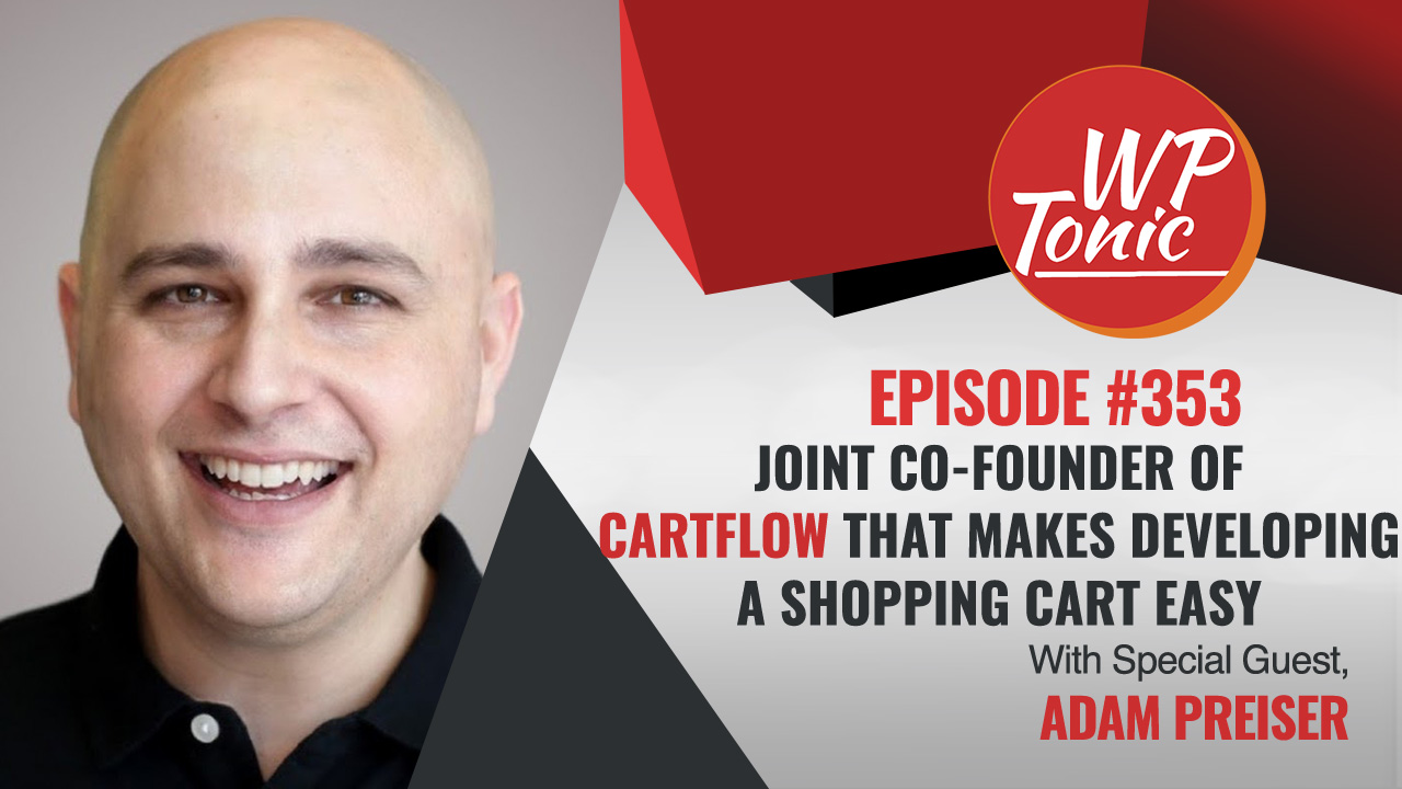 #353 WP-Tonic Show With Special Guest Adam Preiser Joint Co-Founder of CartFlows & WPCrafter