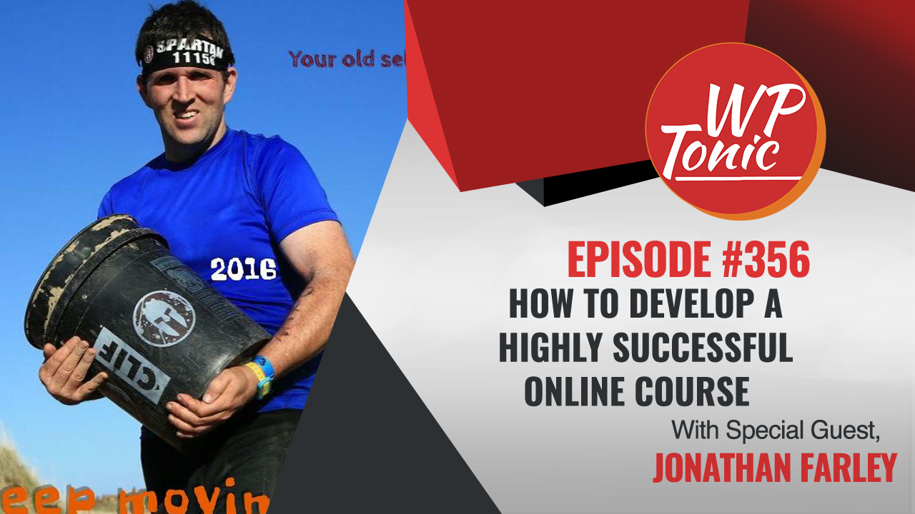 #356 WP-Tonic Show With Special Guest Jonathan Farley of Tools For Course Creators Website