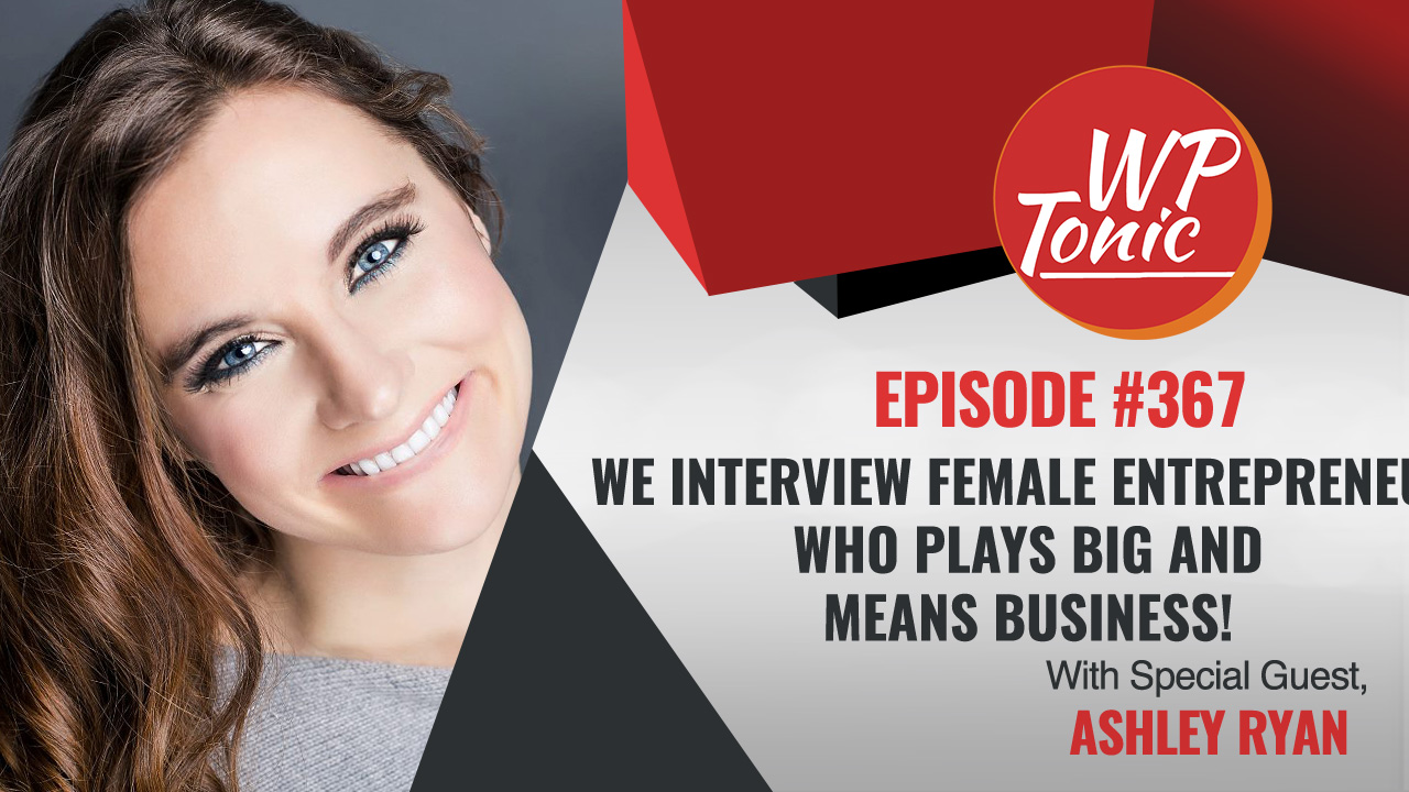 #367 WP-Tonic Show With Special Guest Ashley Ryan Founder of  Her Smart Marketing