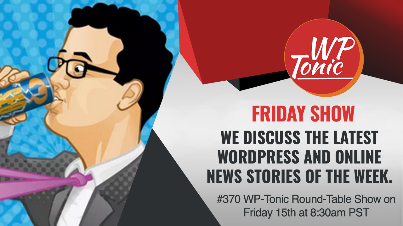 370-WP-Tonic-Round-Table-Show-on-Friday-15th-at-8-30am-PST2