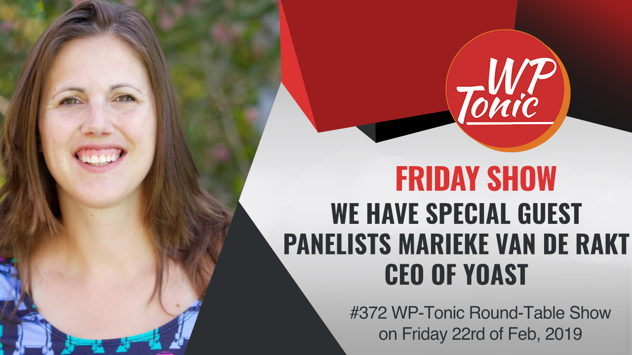 #372 WP-Tonic Round-Table Show We Have Special Guest Panelists Marieke van de Rakt CEO of Yoast