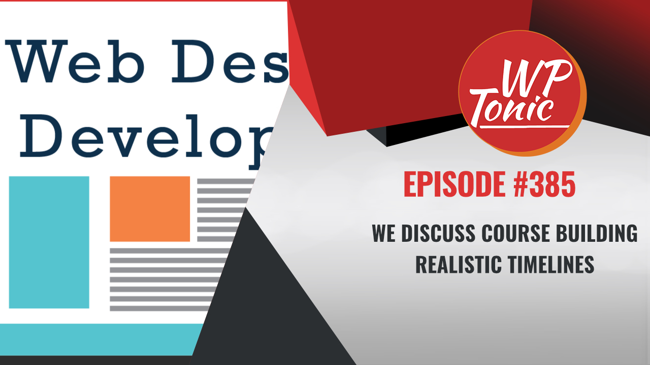 #385 WP-Tonic Show We Discuss Course Building Realistic Timelines