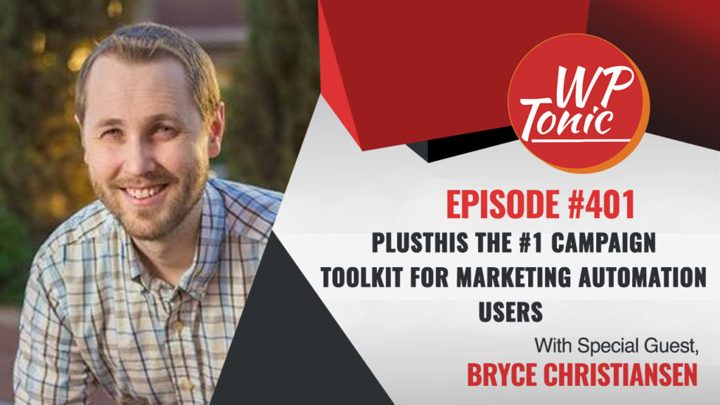 #401 WP-Tonic Show With Special Guest Bryce Christiansen of Plusthis.com