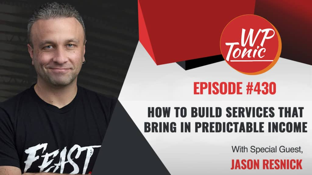 #430 WP-Tonic Show With Special Guest Jason Resnick