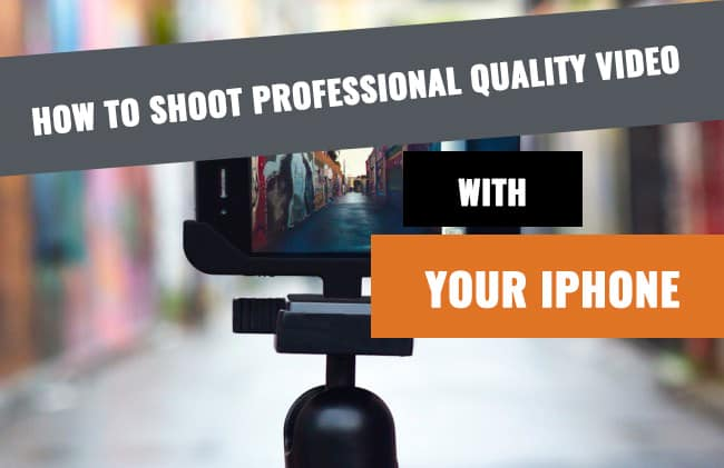 How to Shoot Professional-Quality Video on Your iPhone