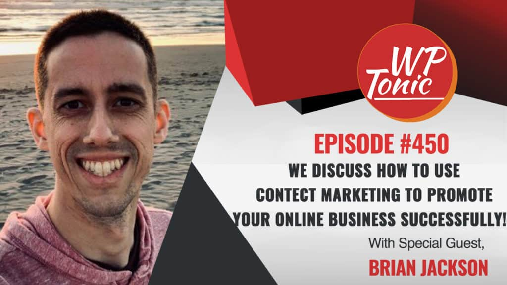 #450 WP-Tonic Show: With Special Guest Brian Jackson Chief Marketing Officer at Kinsta.