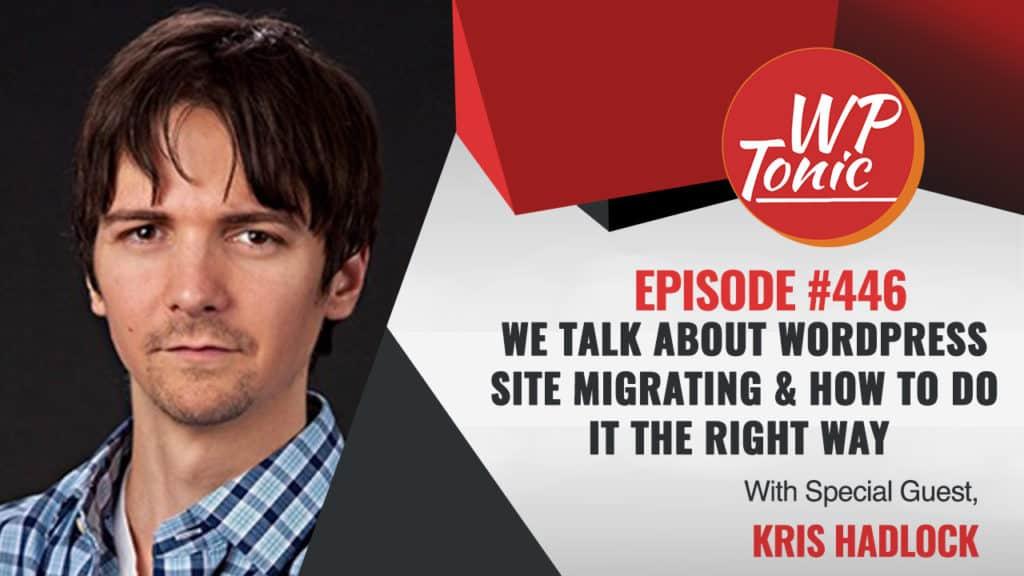 #446 WP-Tonic Show: With Special Guest Kris Hadlock of Wordherd