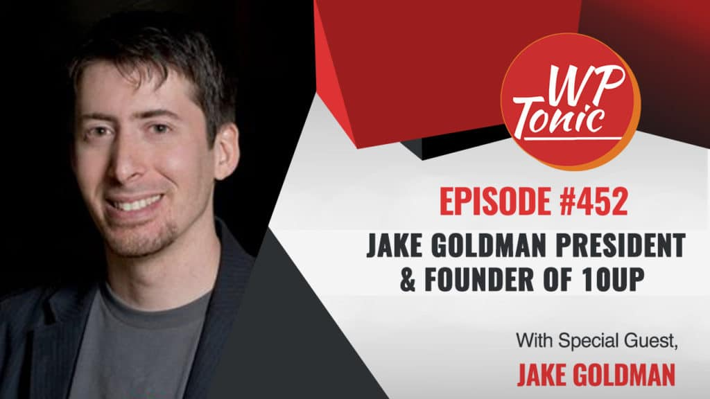 #452 WP-Tonic Show With Special Guest Jake Goldman President & Founder of 10up
