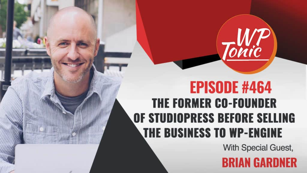 #464 WP-Tonic Show With Special Guest Brian Gardner