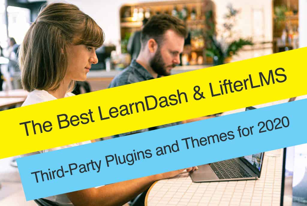 The Best LearnDash & LifterLMS Third-Party Plugins and Themes for 2020