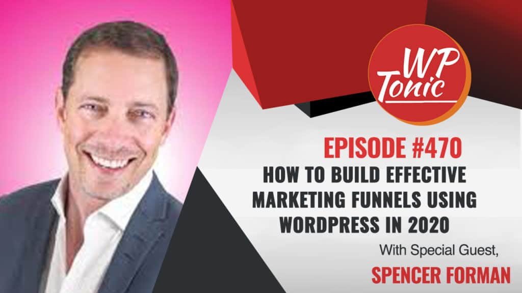 "The Main Topic of The Show "" How To Build Effective Marketing Funnels Using WordPress in 2020"""