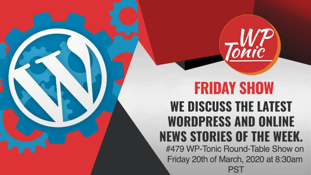 #479 WP-Tonic Round-Table Show on Friday 20th of March, 2020 at 8:30am PST