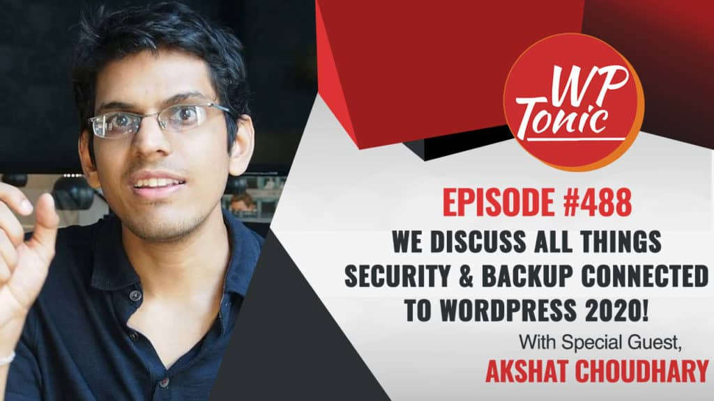 #488 WP-Tonic Show With Special Guest Akshat Choudhary of BlogVault & MalCare