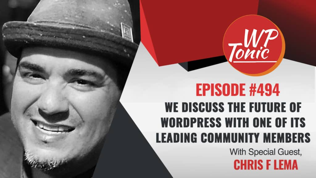 #494 WP-Tonic Show With Special Guest Chris Lema of Liquid Web