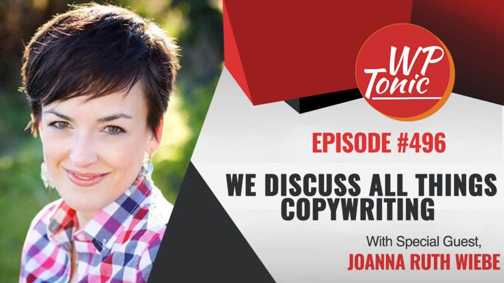 #496 WP-Tonic Show With Special Guest Joanna Ruth Wiebe Copyhackers.com