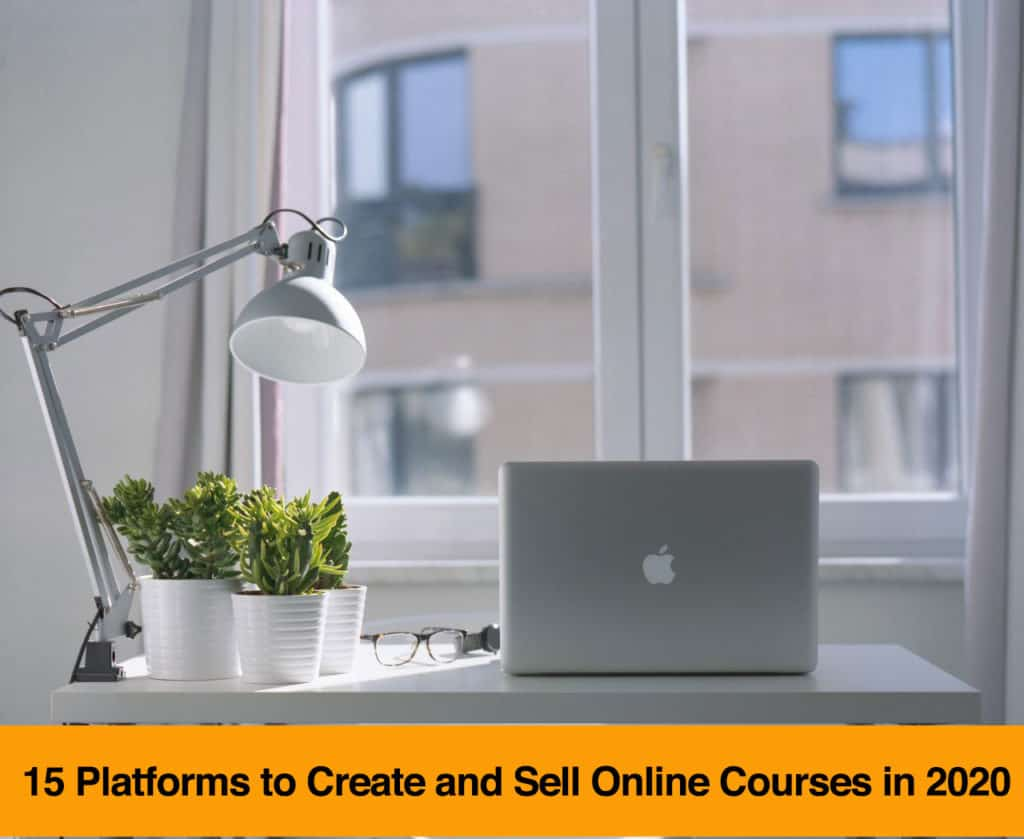 15 Platforms to Create and Sell Online Courses in 2020