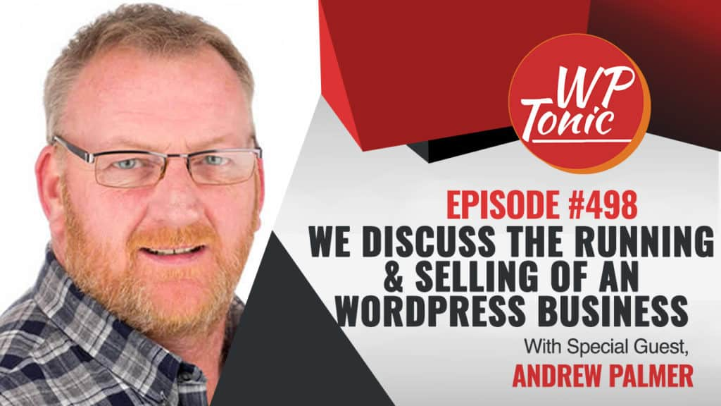 #498 WP-Tonic Show With Special Guest Andrew Palmer of  Elegant Marketplace