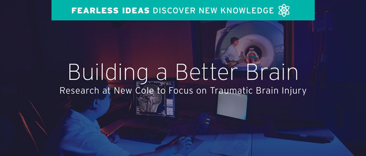 Building a better brain // research at new cole to focus on traumatic brain injury