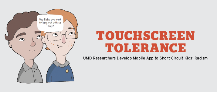 Touchscreen Toleracne // UMD Researchers Develop Mobile App to Short - Circuit Kid's Racism