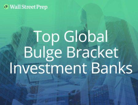 Top Global Bulge Bracket Investment Banks Wall Street Prep
