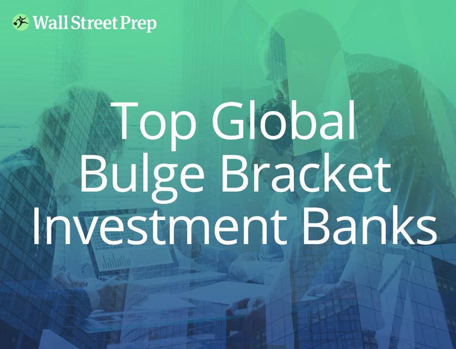 Top Global Bulge Bracket Investment Banks - Wall Street Prep