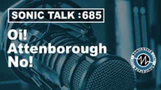 Podcast: Sonic TALK 685 Oi! Attenborough, No!