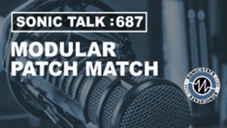 Podcast: Sonic TALK 687 - Modular Patch Match