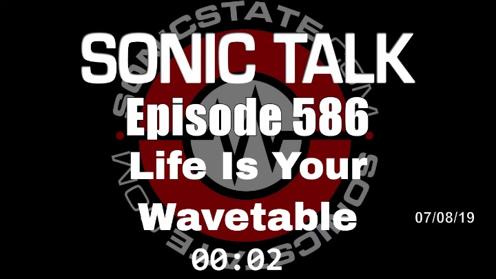 Podcast: Sonic TALK 586 - Life Is Your Wavetable