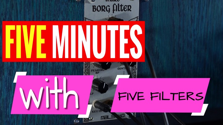FIVE MINUTES WITH - 5 Eurorack Filters