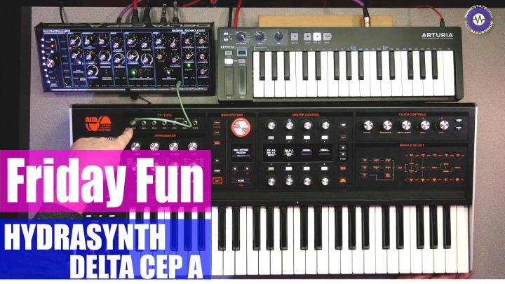 Friday Fun: Hydrasynth + Delta CEP A