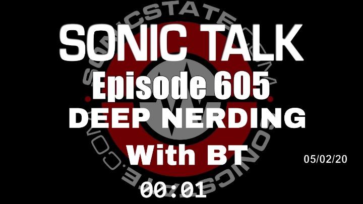 Podcast: Sonic TALK 605 - Deep Nerding With BT