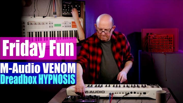 Friday Fun: M-Audio Venom, Dreadbox Hypnosis
