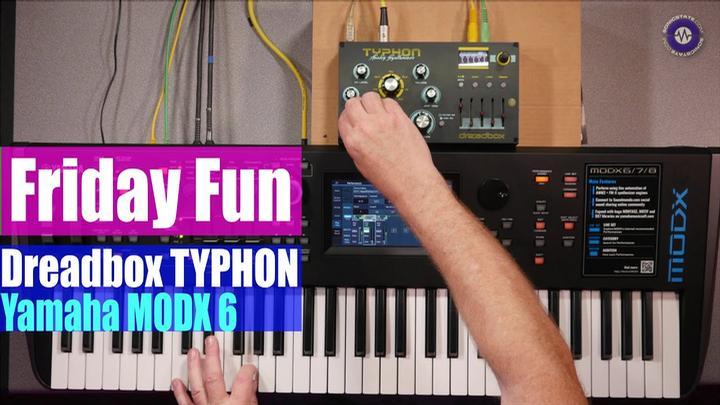 Friday Fun - Dreadbox Typhon and Yamaha MODX
