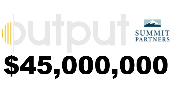 Output Secure $45 Mill Investment