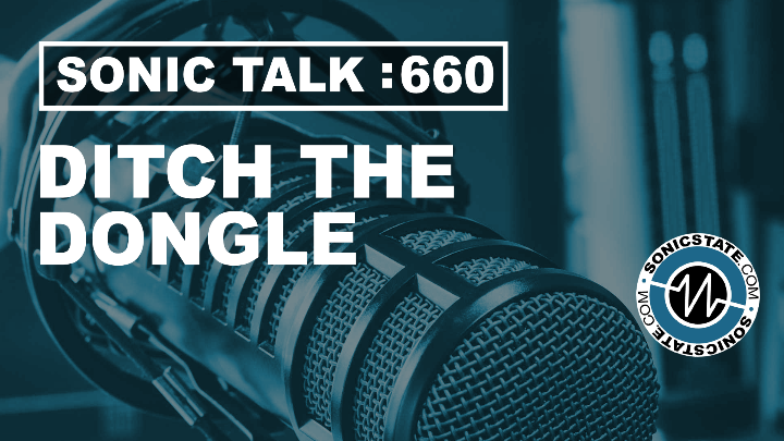Podcast: Sonic TALK 660 - Ditch The Dongle