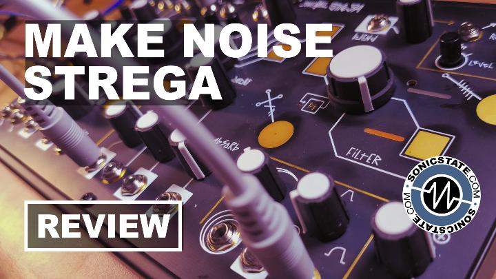 Sonic LAB: Make Noise Strega Review